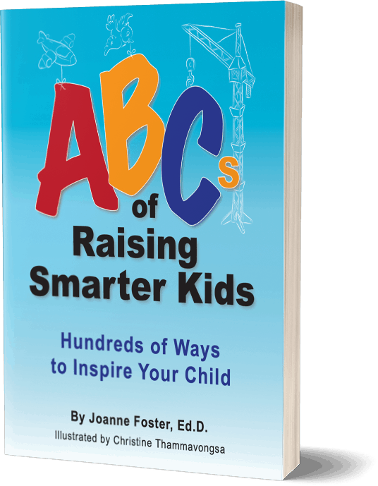 Abcs Of Raising Smarter Kids Hundreds Of Ways To Inspire Your Child Joanne Foster